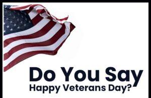Do You Say Happy Veterans Day