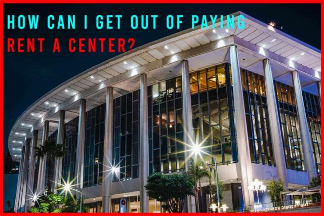 How Can I Get Out Of Paying Rent A Center