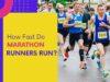 How Fast Do Marathon Runners Run