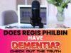 Does Regis Philbin Have Dementia