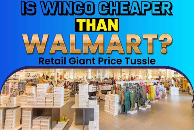 Is Winco Cheaper Than Walmart
