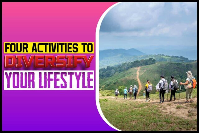 Four Activities to Diversify Your Lifestyle