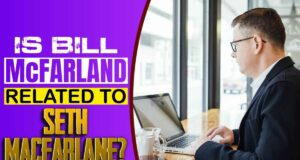 Is bill McFarland related to Seth MacFarlane