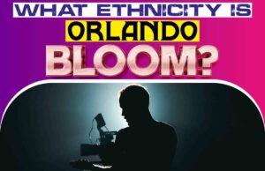 What Ethnicity Is Orlando Bloom