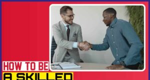 How to Be a Skilled Negotiator